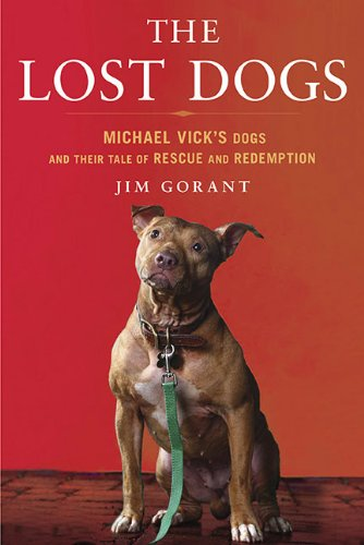The Lost Dogs: Michael Vick's Dogs and Their Tale of...