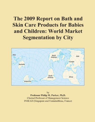 The 2009 Report on Bath and Skin Care Products for Babies and Children: World Market Segmentation by City