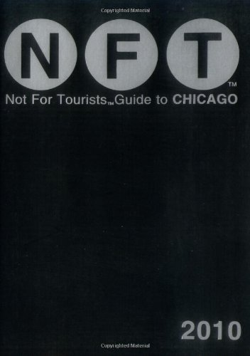 Not for Tourists Guide to 2010 Chicago (Not for Tourists Guidebook) (Not For Tourists Guidebooks), Not For Tourists