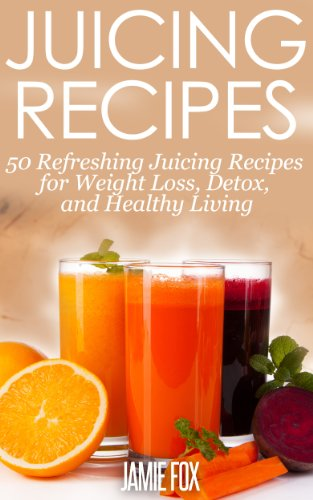 Free Kindle Book : Juicing Recipes: 50 Refreshing Juicing Recipes for Weight Loss, Detox, and Healthy Living