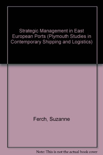 Strategic Management in East European Ports (Plymouth Studies in Contemporary Shipping and Logistics)
