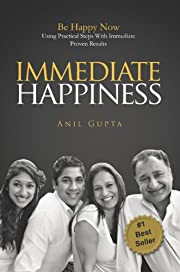Immediate Happiness: Be Happy NOW Using Practical Steps with Immediate Proven Results