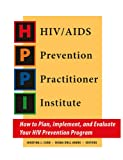 HIV/AIDS Prevention Practitioner Institute: How to Plan, Implement, and Evaluate your HIV Prevention Program