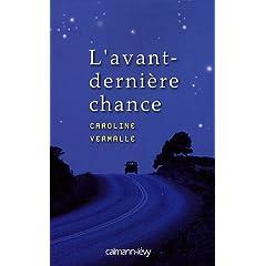 L'avant-dernière chance - Caroline Vermalle