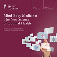 Mind-Body Medicine: The New Science of Optimal Health (       UNABRIDGED) by The Great Courses Narrated by Professor Jason M. Satterfield