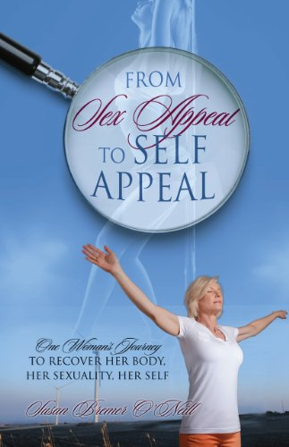 Book: From Sex Appeal to Self Appeal - One Woman's Journey to Recover Her Body, Her Sexuality, Her Self by Susan Bremer O'Neill