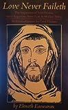 Love Never Faileth: The Inspiration of Saint Francis, Saint Augustine, Saint Paul, Mother Teresa (091513232X) by Eknath Easwaran