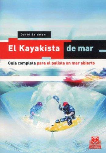 KAYAKISTA DE MAR, EL. Guía completa para el palista en mar abierto. (Deportes)