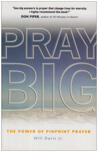Pray Big: The Power of Pinpoint Prayer