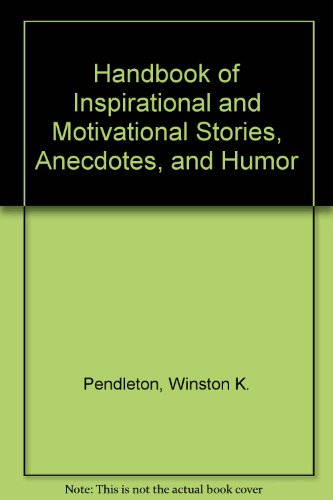 Handbook of Inspirational and Motivational Stories, Anecdotes, and Humor