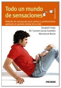 Todo un mundo de sensaciones: Método de autoayuda para padres y profesionales aplicado al período inicial de la vida (Guias Para Padres)
