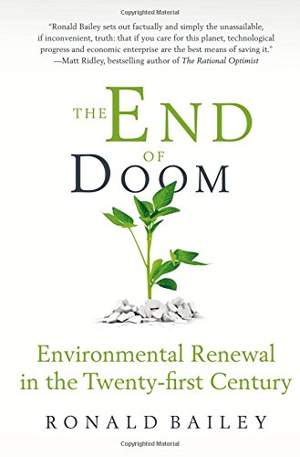 The End of Doom: Environmental Renewal in the Twenty-First Century (Cato Institute)