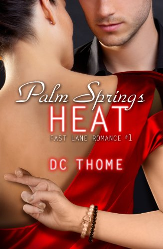 Palm Springs Heat (Fast Lane Romance #1) by DC Thome