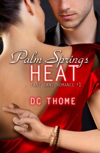 Palm Springs Heat (Fast Lane Romance #1) by DC Thome
