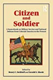 img - for Citizen and Soldier: A Sourcebook on Military Service and National Defense from Colonial America to the Present by Henry C. Dethloff (2010-07-08) book / textbook / text book