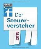 Der Steuerversteher 2015: Steuer-Grundregeln und aktuelle Steueränderungen