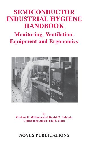 Semiconductor Industrial Hygiene Handbook: Monitoring, Ventiliation, Equipment And Ergonomics