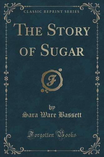 The Story of Sugar (Classic Reprint)