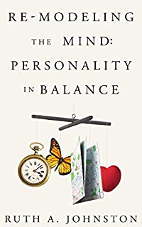 Re-modeling The Mind: Personality In Balance by Ruth A Johnston ebook deal