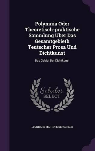 Polymnia Oder Theoretisch-praktische Sammlung Uber Das Gesamtgebieth Teutscher Prosa Und Dichtkunst: Das Gebiet Der Dichtkunst
