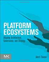 Platform Ecosystems: Aligning Architecture, Governance, and Strategy Front Cover