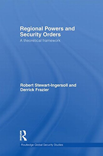 Regional Powers and Security Orders: A Theoretical Framework (Routledge Global Security Studies)