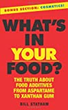 Whats In Your Food?: The Truth about Additives from Aspartame to Xanthan Gum