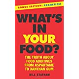 What's In Your Food?: The Truth about Additives from Aspartame to Xanthan Gum ~ Bill Statham