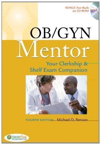 Ob/Gyn Mentor: Your Ob/Gyn Clerkship And Shelf Companion 4Th (Fourth) Revised Edition By Benson, Michael D. Published By F.A. Davis Company (2009)