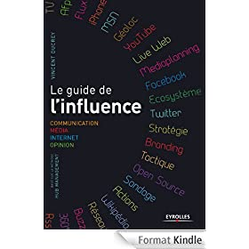 Le guide de l'influence. Communication, M�dia, Internet, Opinion
