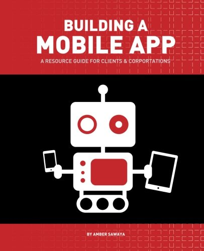 Building a Mobile App: A Resource Guide for Clients and Corporations portable digital version ebook free download