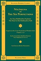 Nagarjuna on the Six Perfections: An Arya Bodhisattva Explains the Heart of the Bodhisattva Path; Exegesis on the Great Perfection of Wisdom Sutra, Chapters 17-30