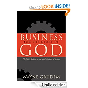 Business for the Glory of God; The BIble's Teaching on the Moral Goodness of Business