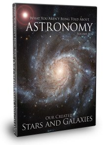 What You Aren't Being Told About Astronomy Volume 2: Our Created Stars & Galaxies
