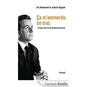 Ca m'emmerde, ce truc : 14 jours dans la vie de Nicolas Sarkozy (Documents Fran�ais)