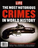 Life The Most Notorious Crimes in World History - 50 Dastardly Deeds that Shook the World