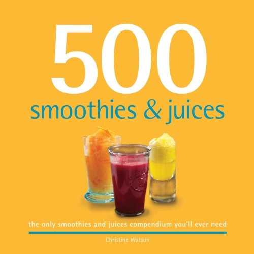 500 Smoothies & Juices (500 Series Cookbooks) by Christine Watson