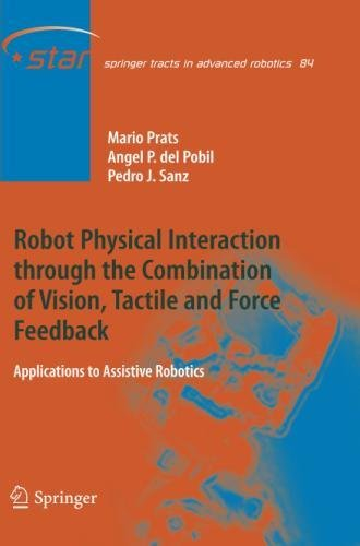 Robot Physical Interaction through the combination of Vision, Tactile and Force Feedback: Applications to Assistive Robotics (Springer Tracts in Advanced Robotics) [Prats, Mario - Pobil, Angel P. del - Sanz, Pedro J.] (Tapa Blanda)