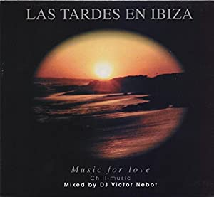 Las Tardes En Ibiza -- Music For Love -- Chill - Music