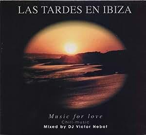 Las Tardes En Ibiza -- Music For Love -- Chill - Music