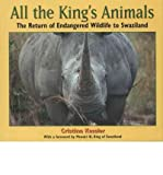 img - for All the King's Animals: The Return of Endangered Wildlife to Swaziland (Paperback) - Common book / textbook / text book