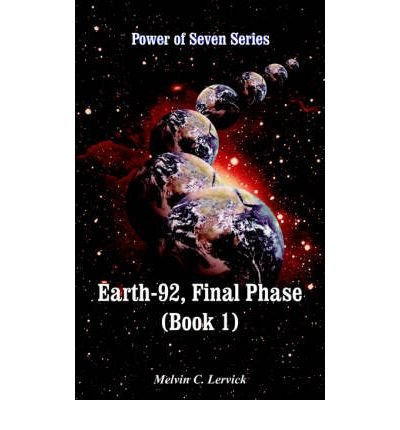 Earth-92, Final Phase (Book 1): Power of Seven Series [ EARTH-92, FINAL PHASE (BOOK 1): POWER OF SEVEN SERIES ] by Lervick, Melvin C (Author ) on Mar-01-2005 Paperback