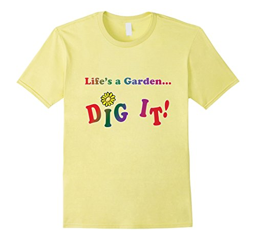 Terrashirts Life 39 S A Garden Dig It T Shirt Male Large Lemon