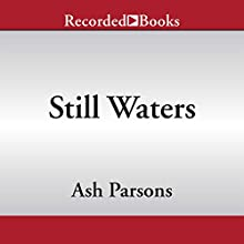 Still Waters (       UNABRIDGED) by Ash Parsons Narrated by Nick Cordero