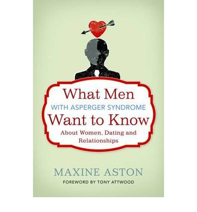 Everything a Man with Asperger Syndrome Wants to Know About Dating, Women and Relationships But is Afraid to Ask (Paperback) - Common