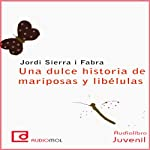 Una dulce historia de mariposas y libélulas [A Sweet Story of Butterflies and Dragonflies]   Jordi Sierra i Fabra