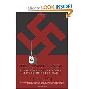 The Enemy I Knew: German Jews in the Allied Military in World War II Steven Karras