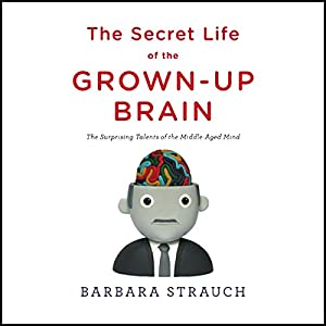 The Secret Life of the Grown-Up Brain Audiobook