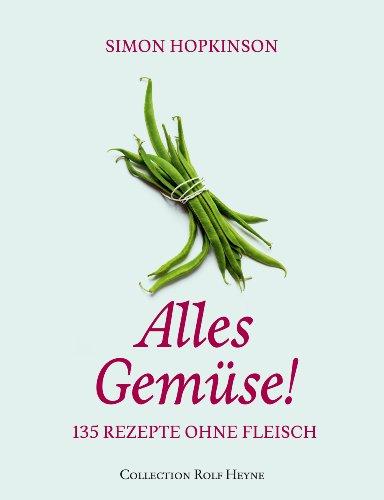 Bücher : Alles Gemüse! 135 Rezepte ohne Fleisch