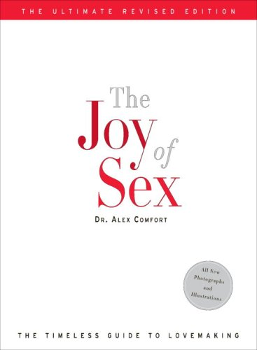 The Joy of Sex: The Timeless Guide to Lovemaking, Ultimate Revised Edition